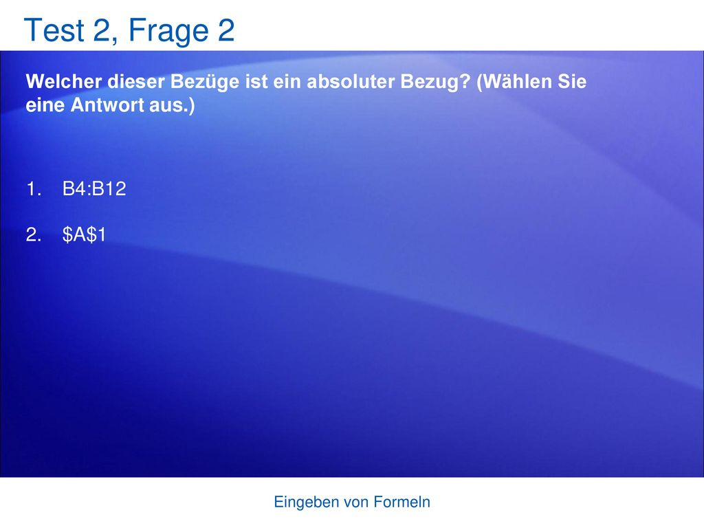 Test 2, Frage 2 Welcher dieser Bezüge ist ein absoluter Bezug (Wählen Sie eine Antwort aus.) B4:B12.