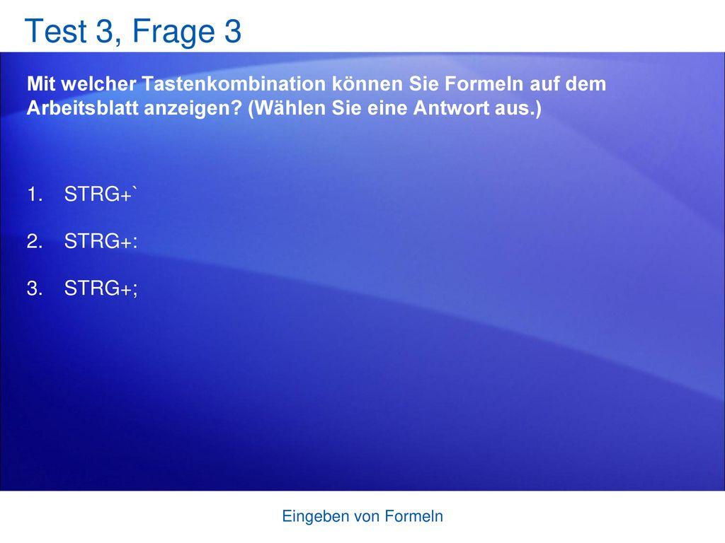 Test 3, Frage 3 Mit welcher Tastenkombination können Sie Formeln auf dem Arbeitsblatt anzeigen (Wählen Sie eine Antwort aus.)