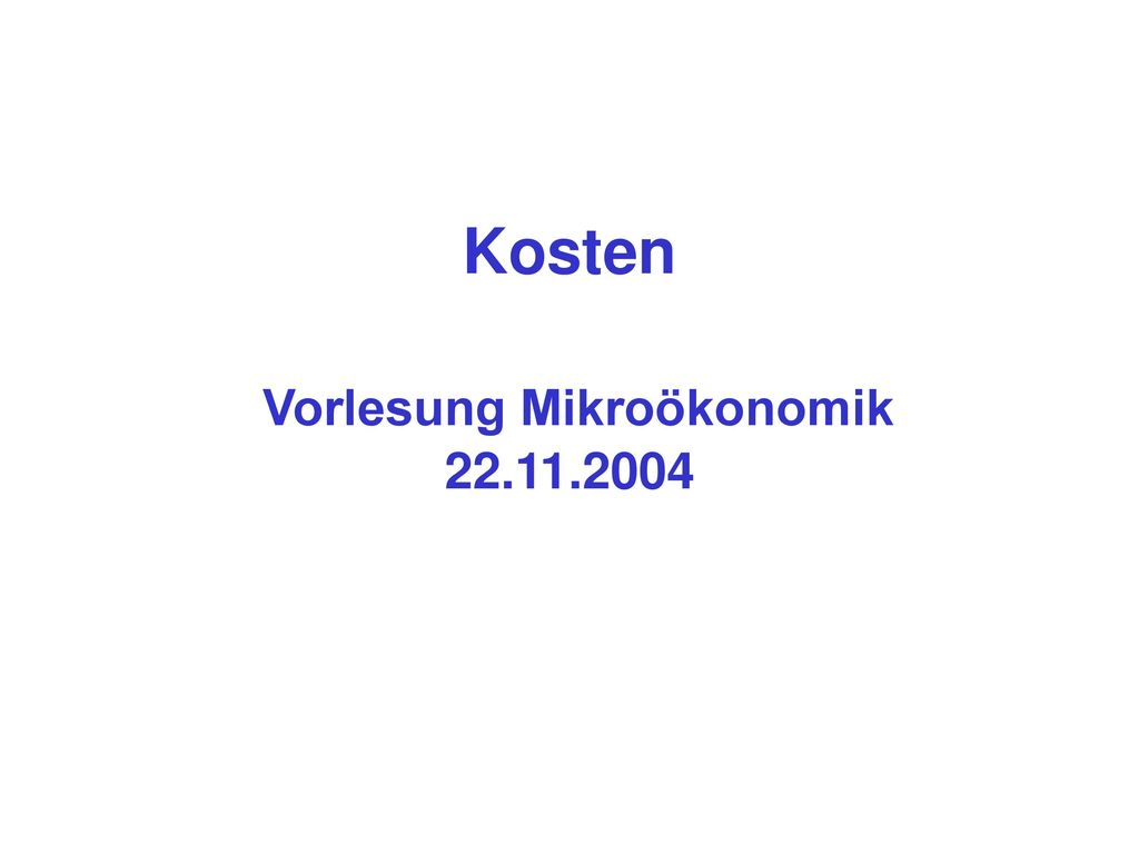 Kosten Vorlesung Mikroökonomik 22.11.2004