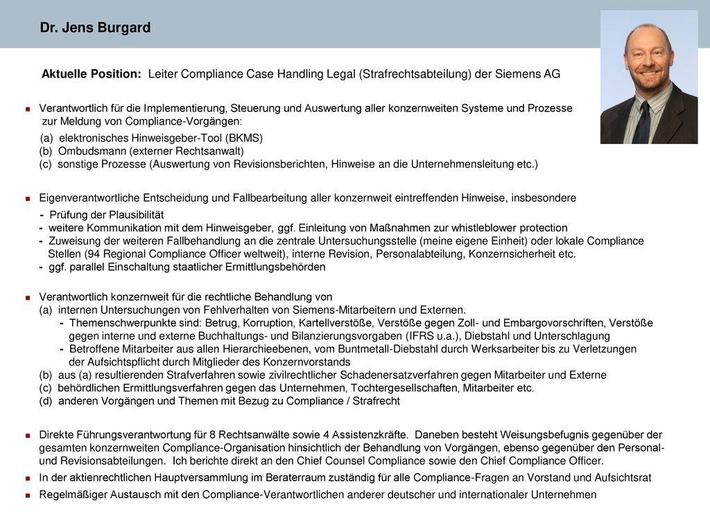 Dr. Jens Burgard Aktuelle Position: Leiter Compliance Case Handling Legal (Strafrechtsabteilung) der Siemens AG.