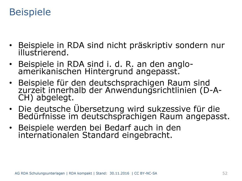 Beispiele Beispiele in RDA sind nicht präskriptiv sondern nur illustrierend.