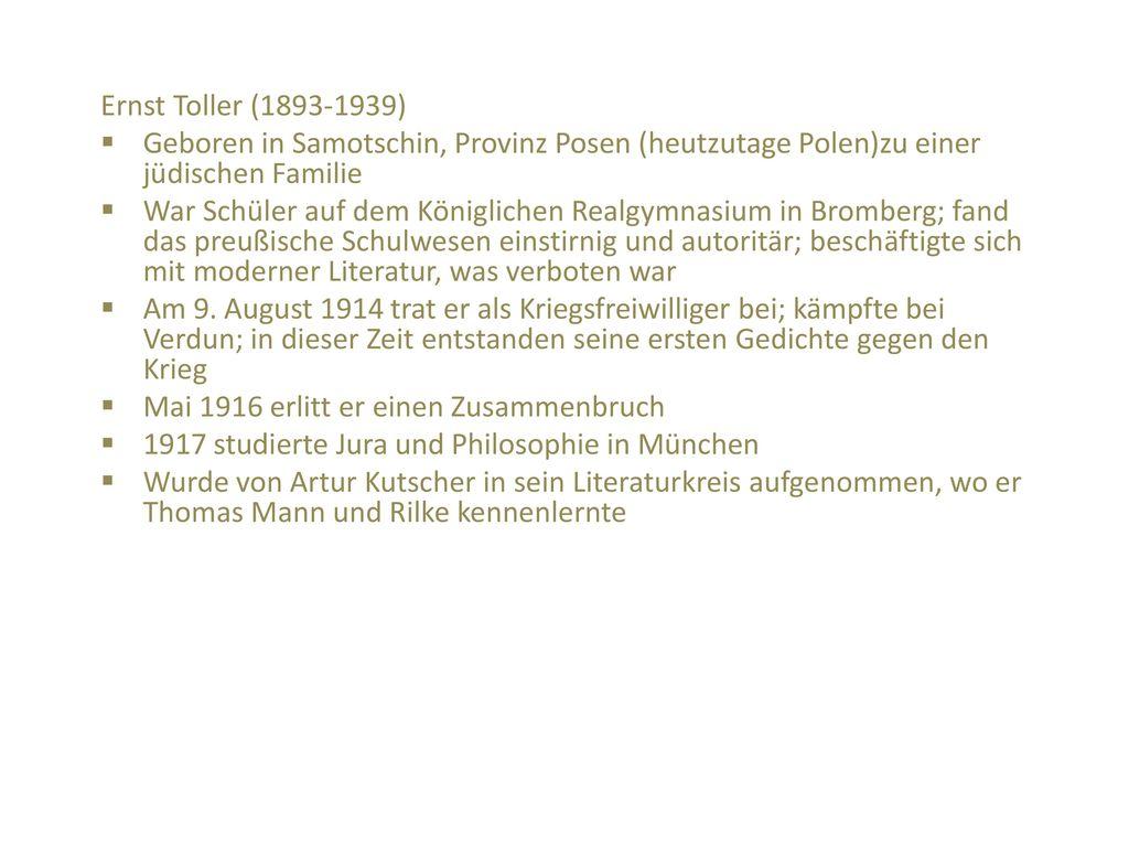 Ernst Toller (1893-1939) Geboren in Samotschin, Provinz Posen (heutzutage Polen)zu einer jüdischen Familie.