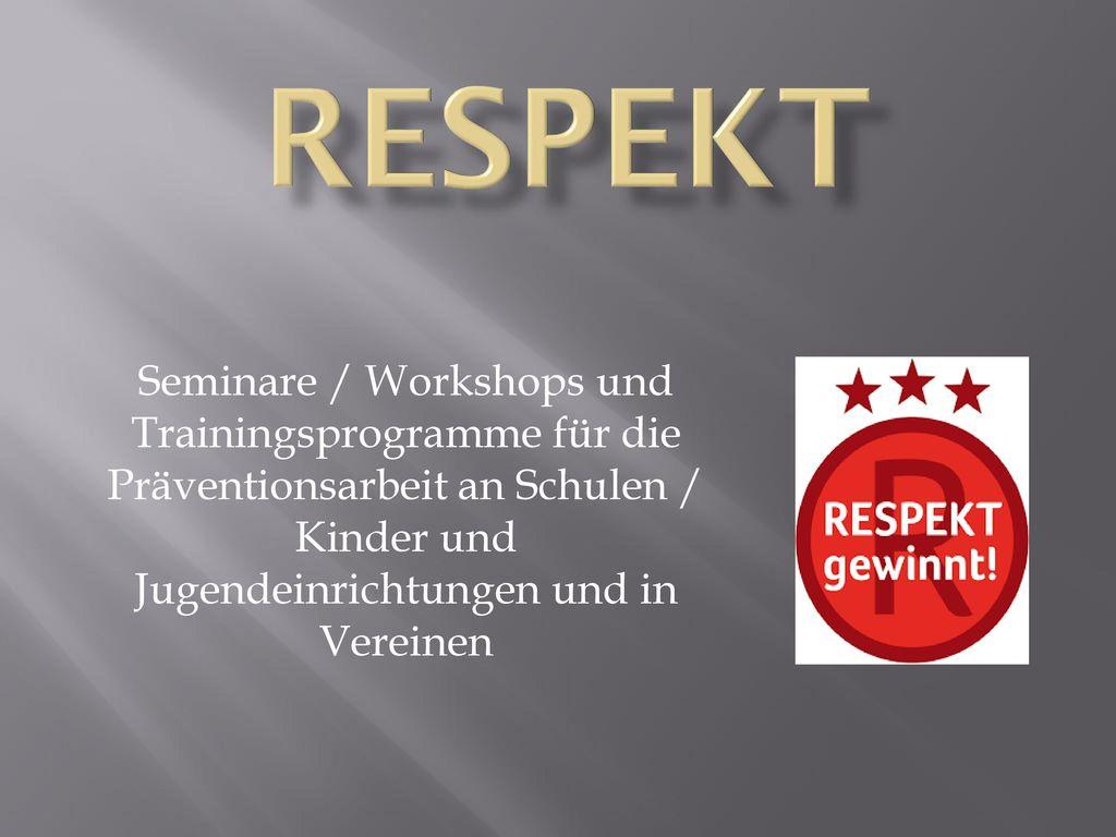 Respekt Seminare / Workshops und Trainingsprogramme für die Präventionsarbeit an Schulen / Kinder und Jugendeinrichtungen und in Vereinen.