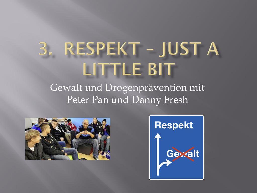 3. Respekt – just a little bit