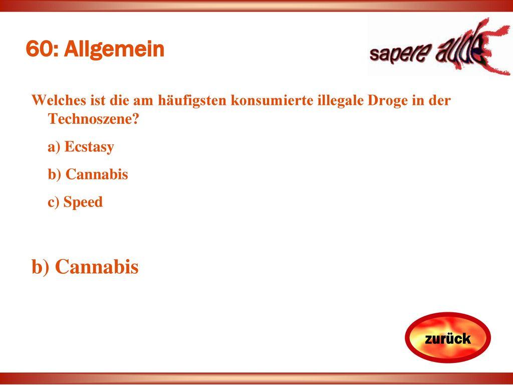 60: Allgemein Welches ist die am häufigsten konsumierte illegale Droge in der Technoszene a) Ecstasy.
