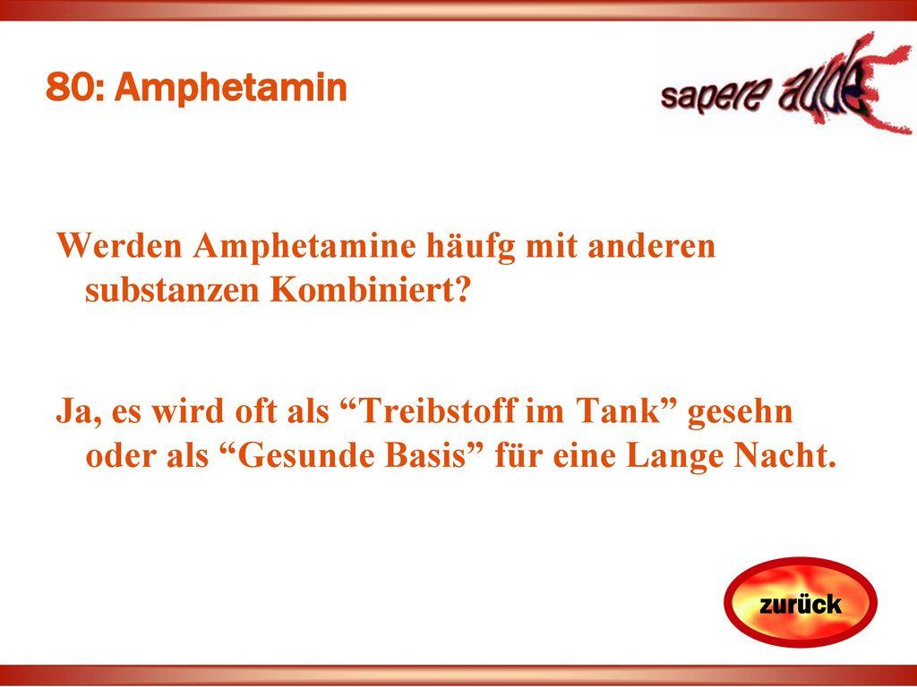 80: Amphetamin Werden Amphetamine häufg mit anderen substanzen Kombiniert