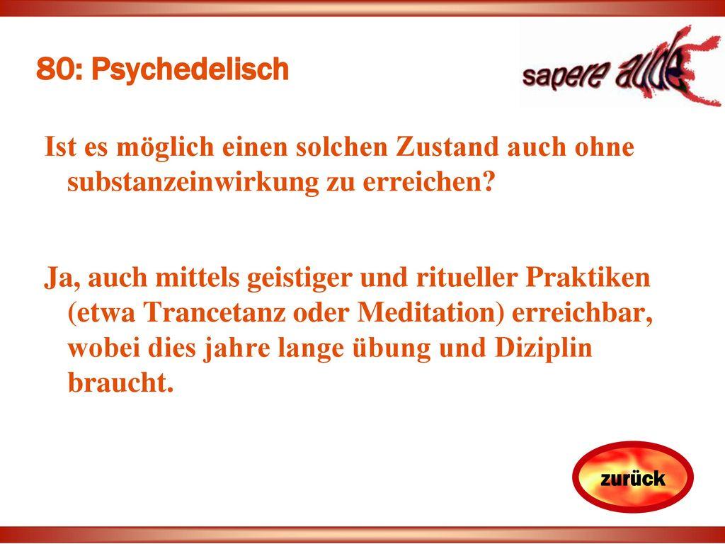 80: Psychedelisch Ist es möglich einen solchen Zustand auch ohne substanzeinwirkung zu erreichen