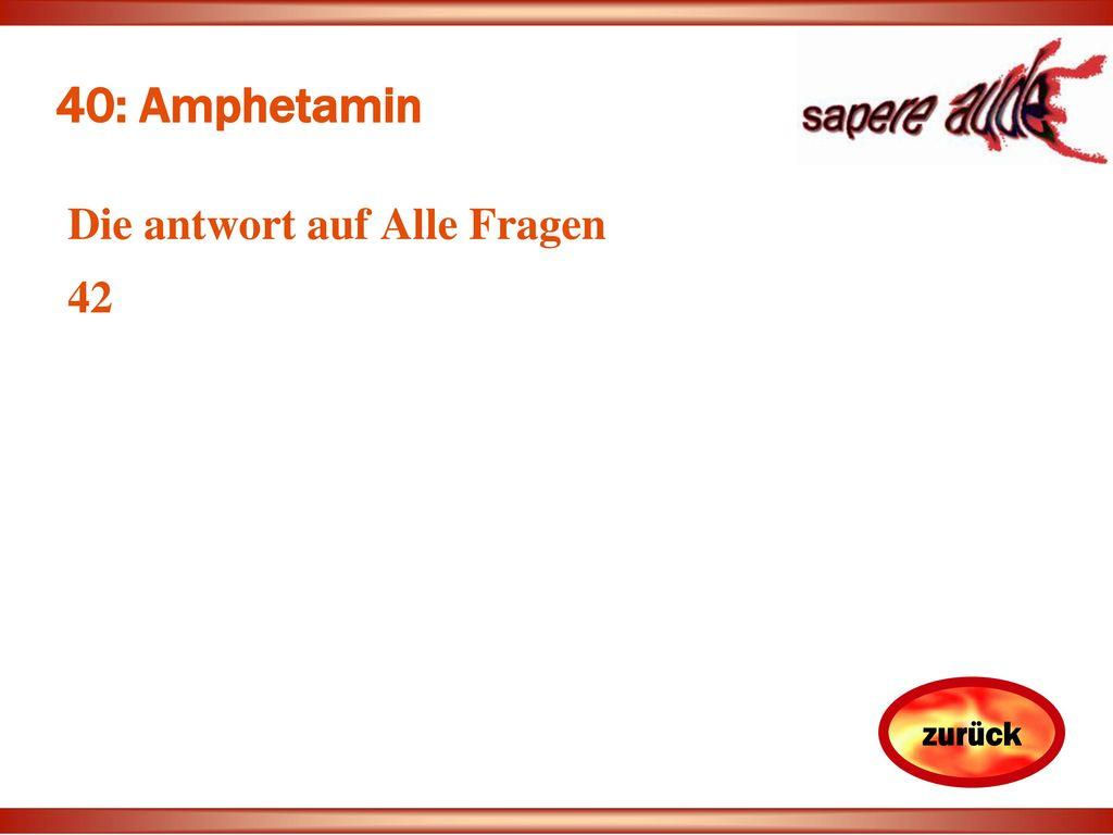 40: Amphetamin Die antwort auf Alle Fragen 42 Douglas Adams