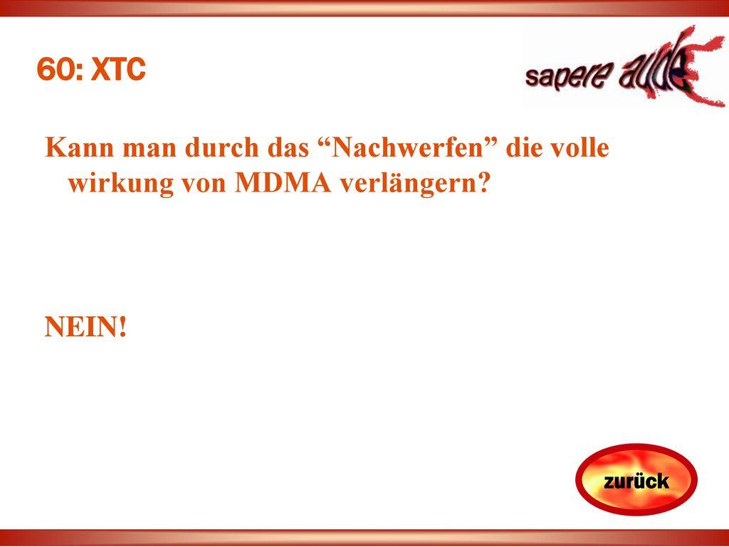 60: XTC Kann man durch das Nachwerfen die volle wirkung von MDMA verlängern NEIN!