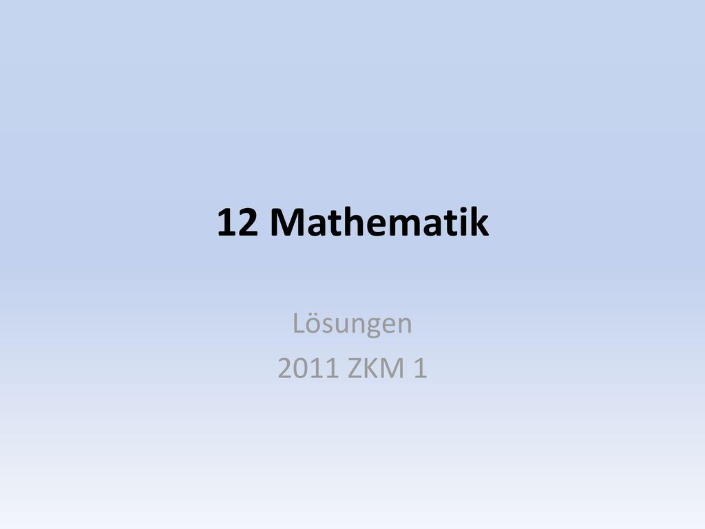 12 Mathematik Lösungen 2011 ZKM 1