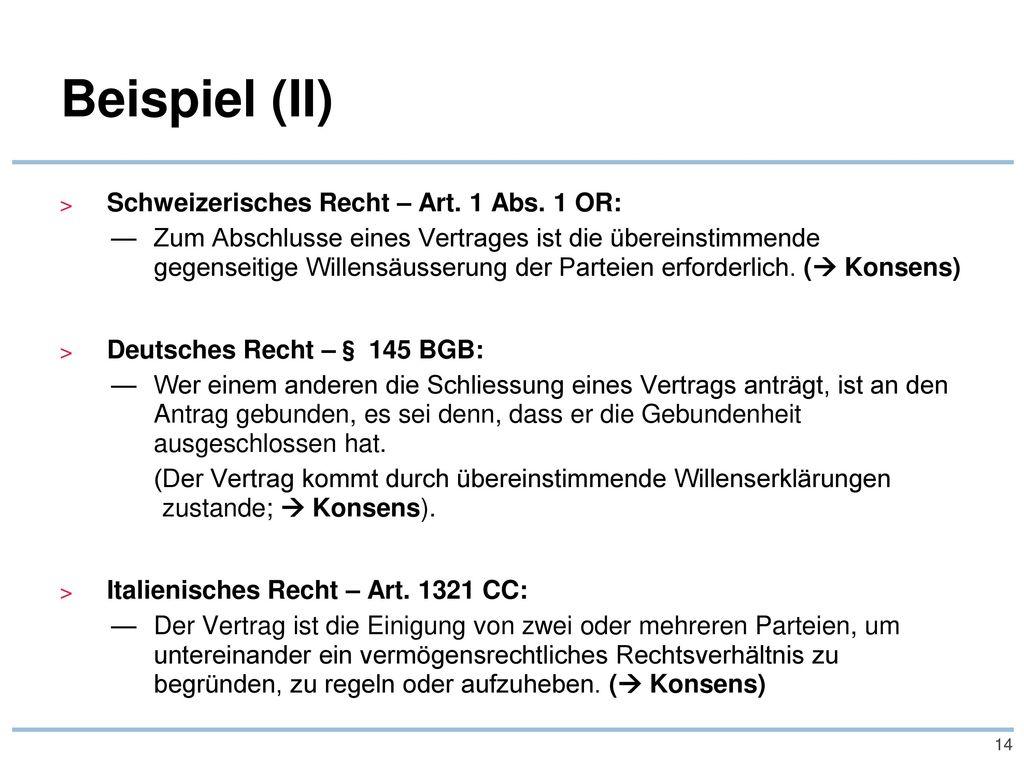Beispiel (II) Schweizerisches Recht – Art. 1 Abs. 1 OR: