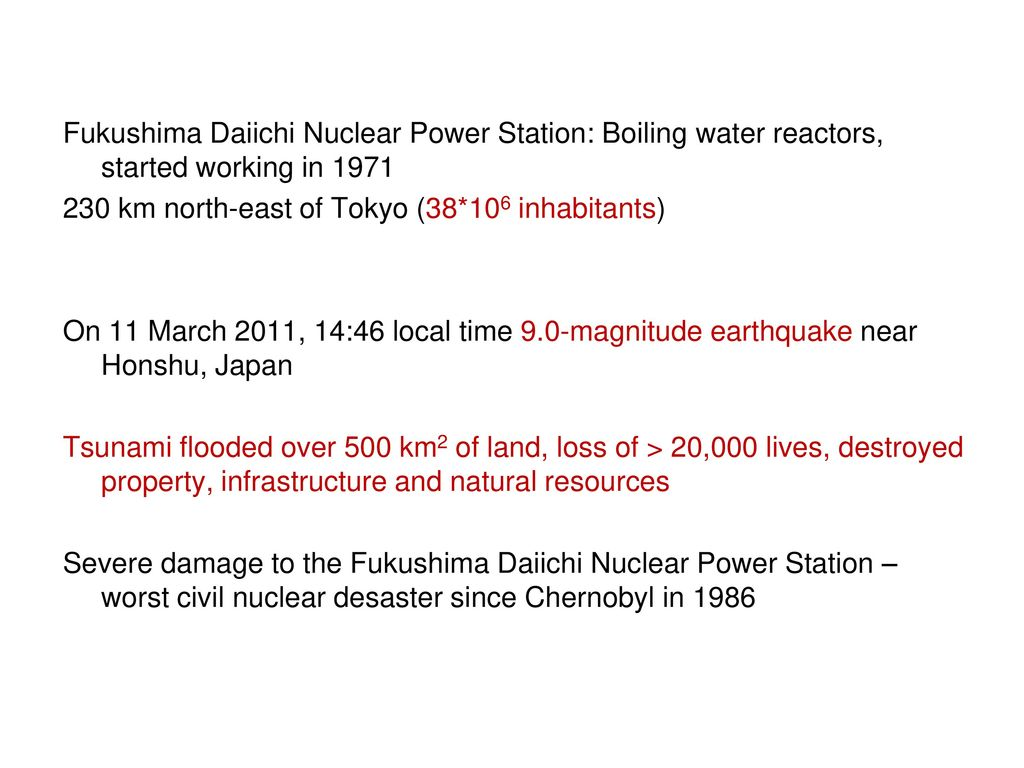 Fukushima Daiichi Nuclear Power Station: Boiling water reactors, started working in 1971