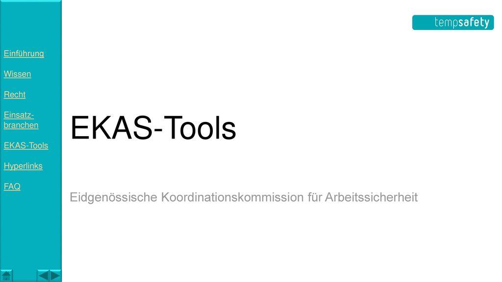 Einführung Wissen. Recht. Einsatz- branchen. EKAS-Tools. Hyperlinks. FAQ. EKAS-Tools.