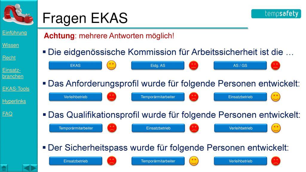 Fragen EKAS Einführung. Wissen. Recht. Einsatz- branchen. EKAS-Tools. Hyperlinks. FAQ. Achtung: mehrere Antworten möglich!