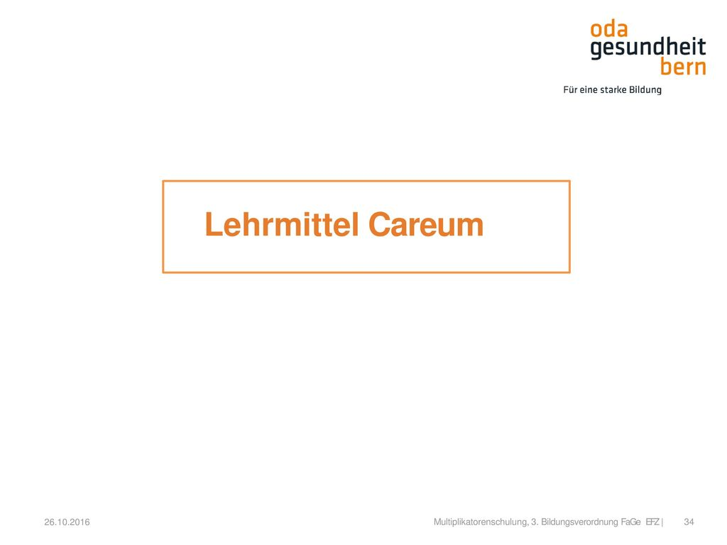 Lehrmittel Careum 26.10.2016 Multiplikatorenschulung, 3. Bildungsverordnung FaGe EFZ |