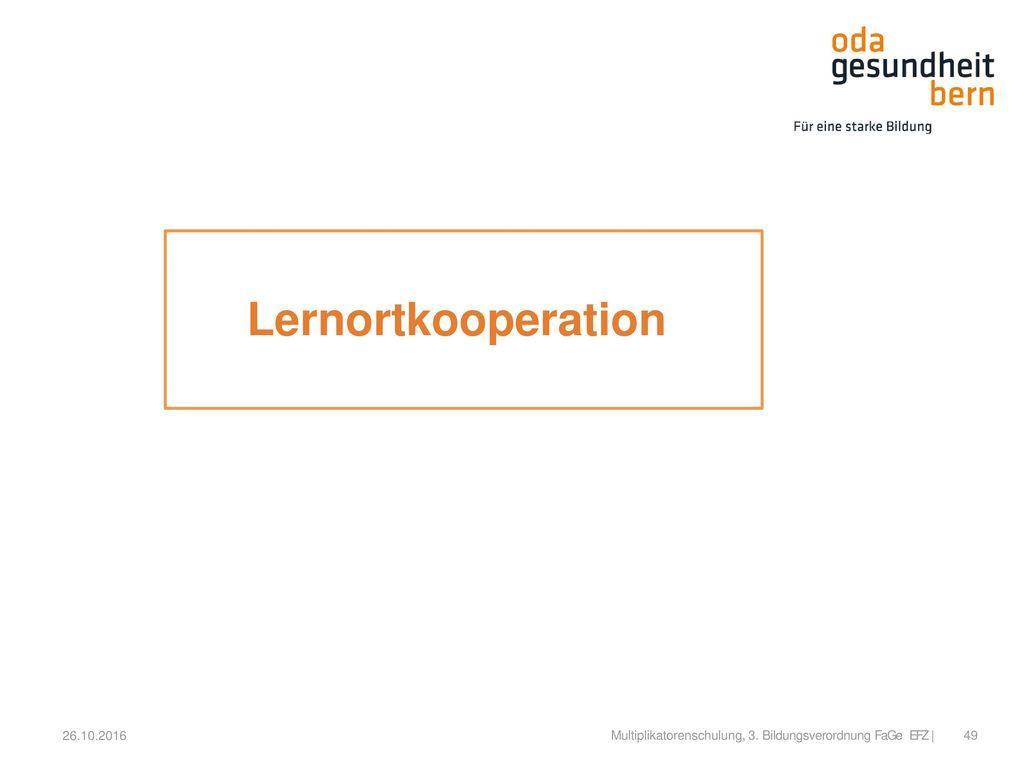 Lernortkooperation 26.10.2016 Multiplikatorenschulung, 3. Bildungsverordnung FaGe EFZ |