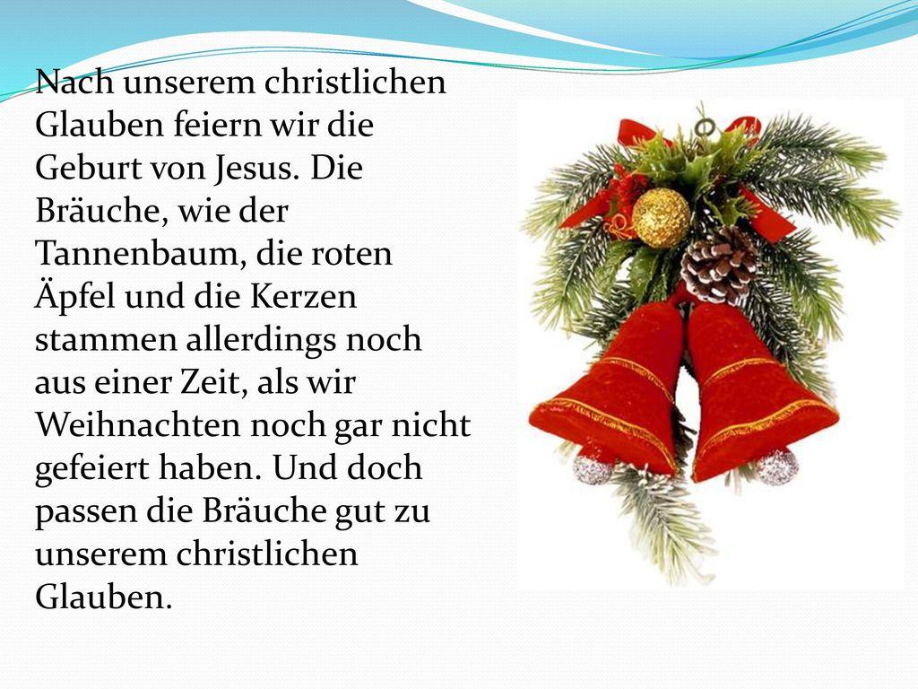 Nach unserem christlichen Glauben feiern wir die Geburt von Jesus