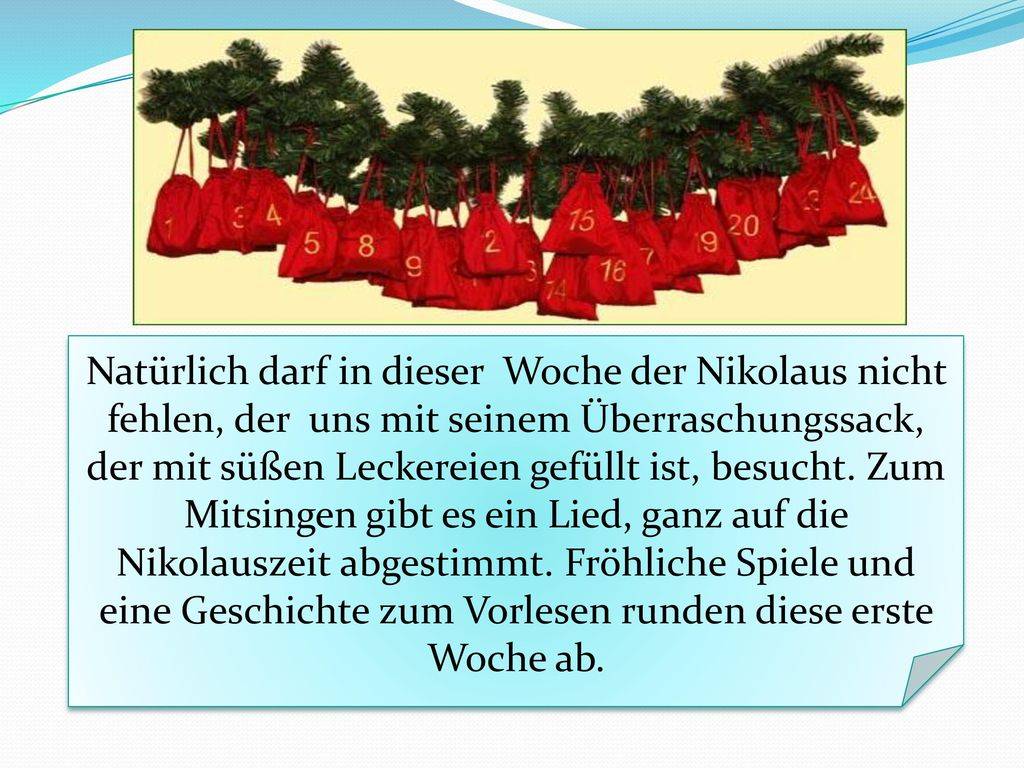 Natürlich darf in dieser Woche der Nikolaus nicht fehlen, der uns mit seinem Überraschungssack, der mit süßen Leckereien gefüllt ist, besucht.