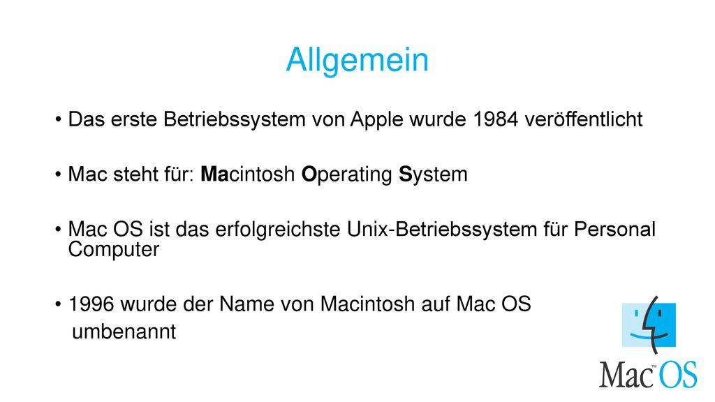 Allgemein Das erste Betriebssystem von Apple wurde 1984 veröffentlicht