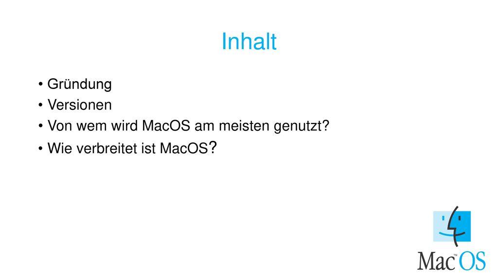 Inhalt Gründung Versionen Von wem wird MacOS am meisten genutzt