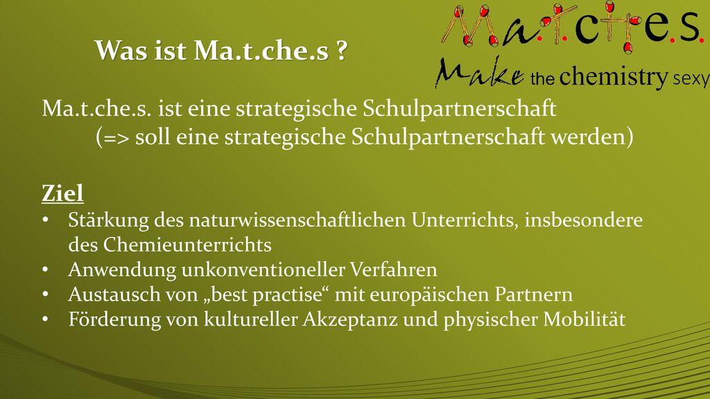 Was ist Ma.t.che.s Ma.t.che.s. ist eine strategische Schulpartnerschaft. (=> soll eine strategische Schulpartnerschaft werden)