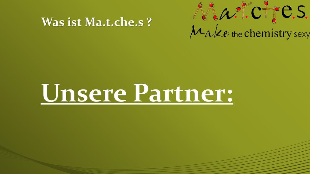 Was ist Ma.t.che.s Unsere Partner:
