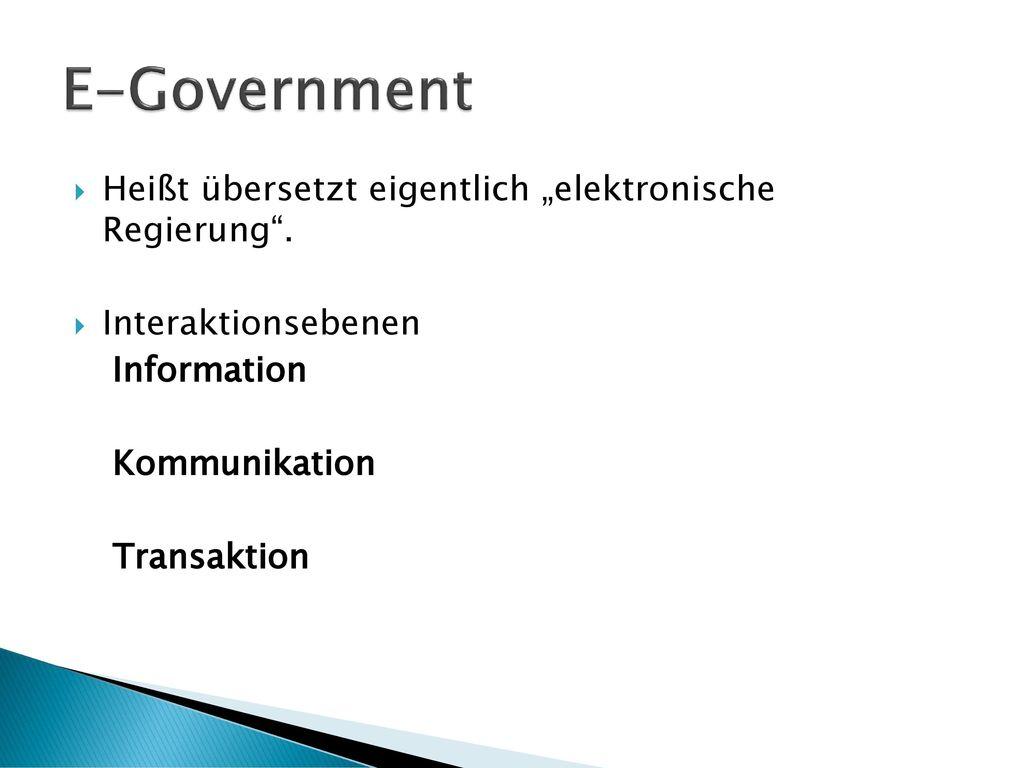 """E-Government Heißt übersetzt eigentlich """"elektronische Regierung ."""