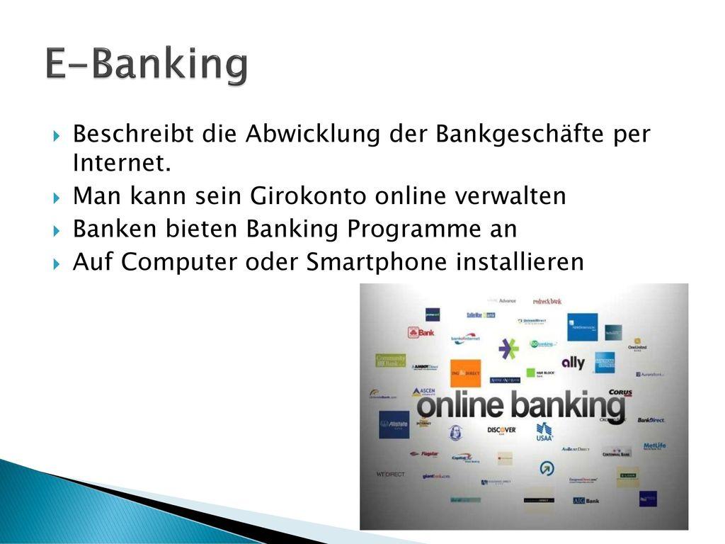 E-Banking Beschreibt die Abwicklung der Bankgeschäfte per Internet.