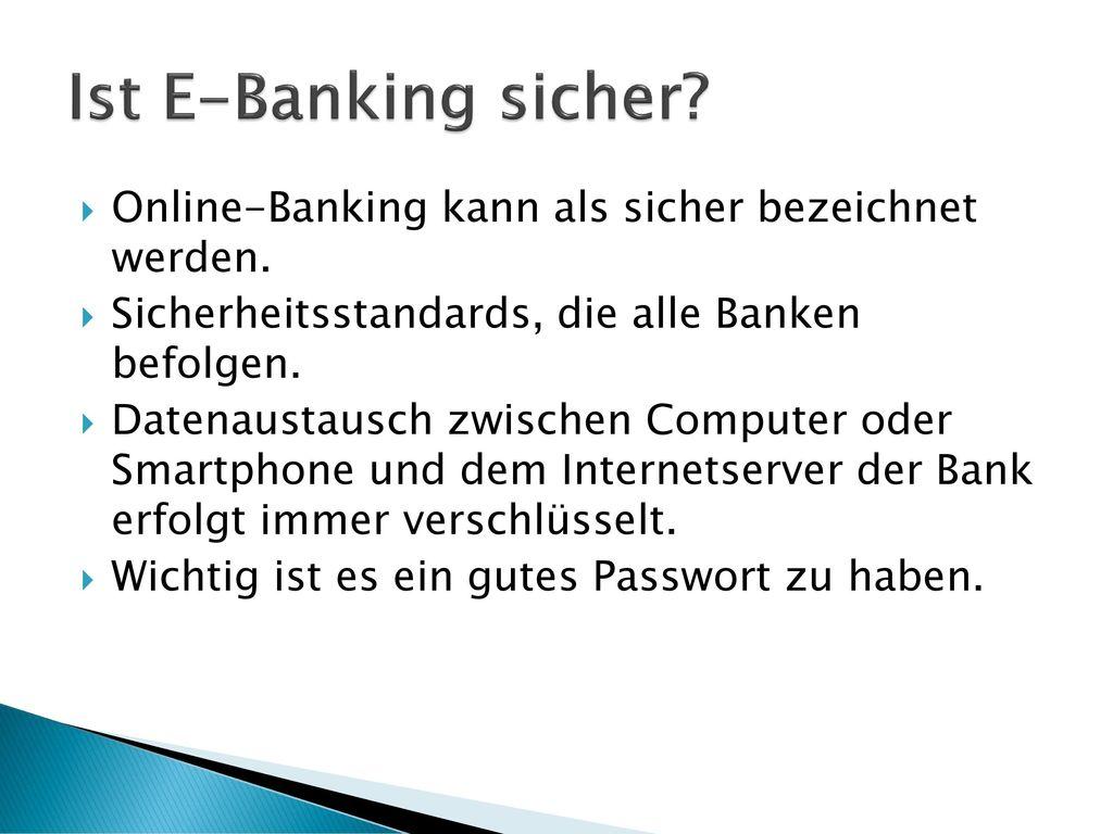 Ist E-Banking sicher Online-Banking kann als sicher bezeichnet werden. Sicherheitsstandards, die alle Banken befolgen.