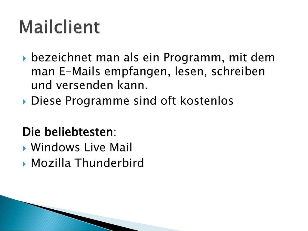Mailclient bezeichnet man als ein Programm, mit dem man E-Mails empfangen, lesen, schreiben und versenden kann.