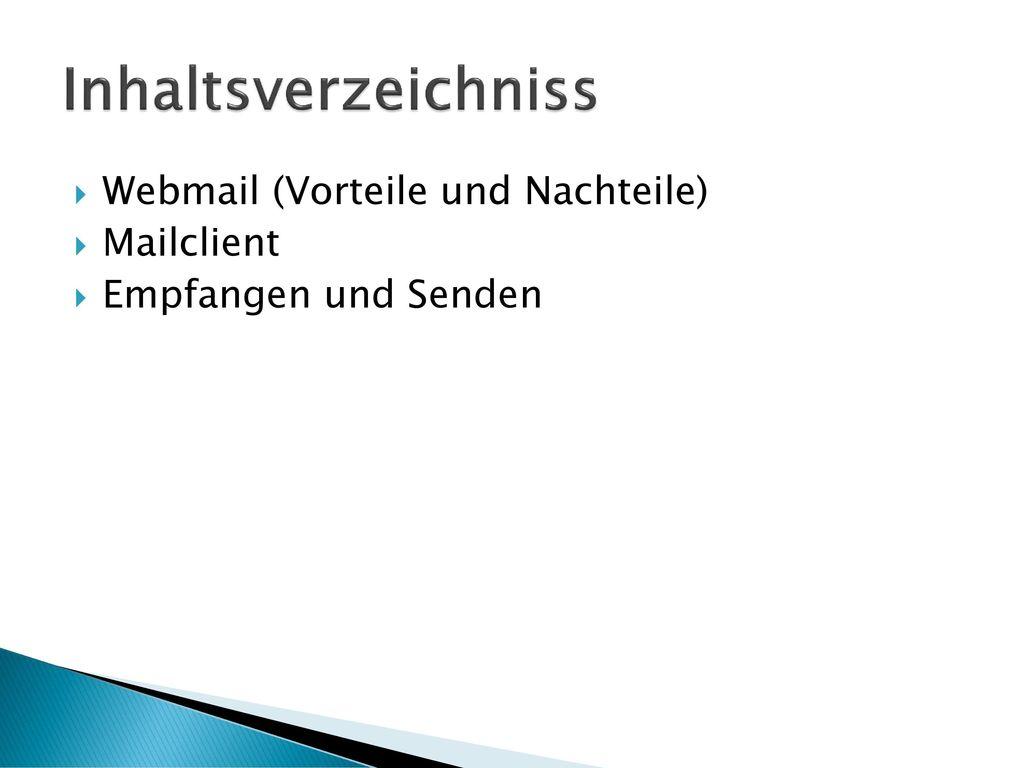 Inhaltsverzeichniss Webmail (Vorteile und Nachteile) Mailclient