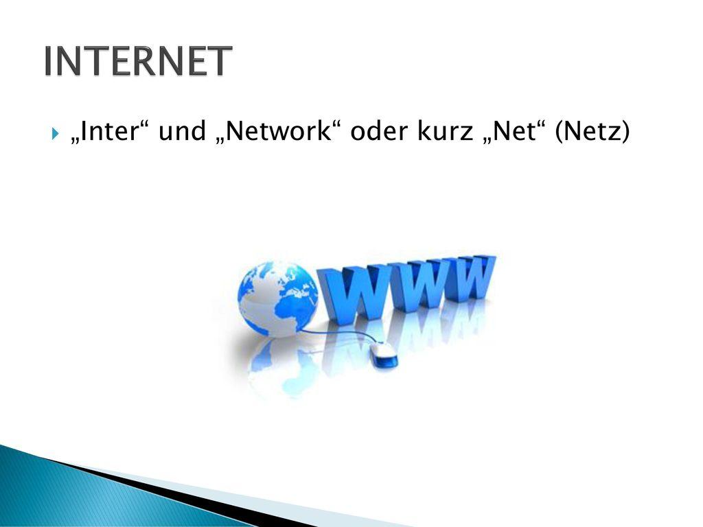 """INTERNET """"Inter und """"Network oder kurz """"Net (Netz)"""