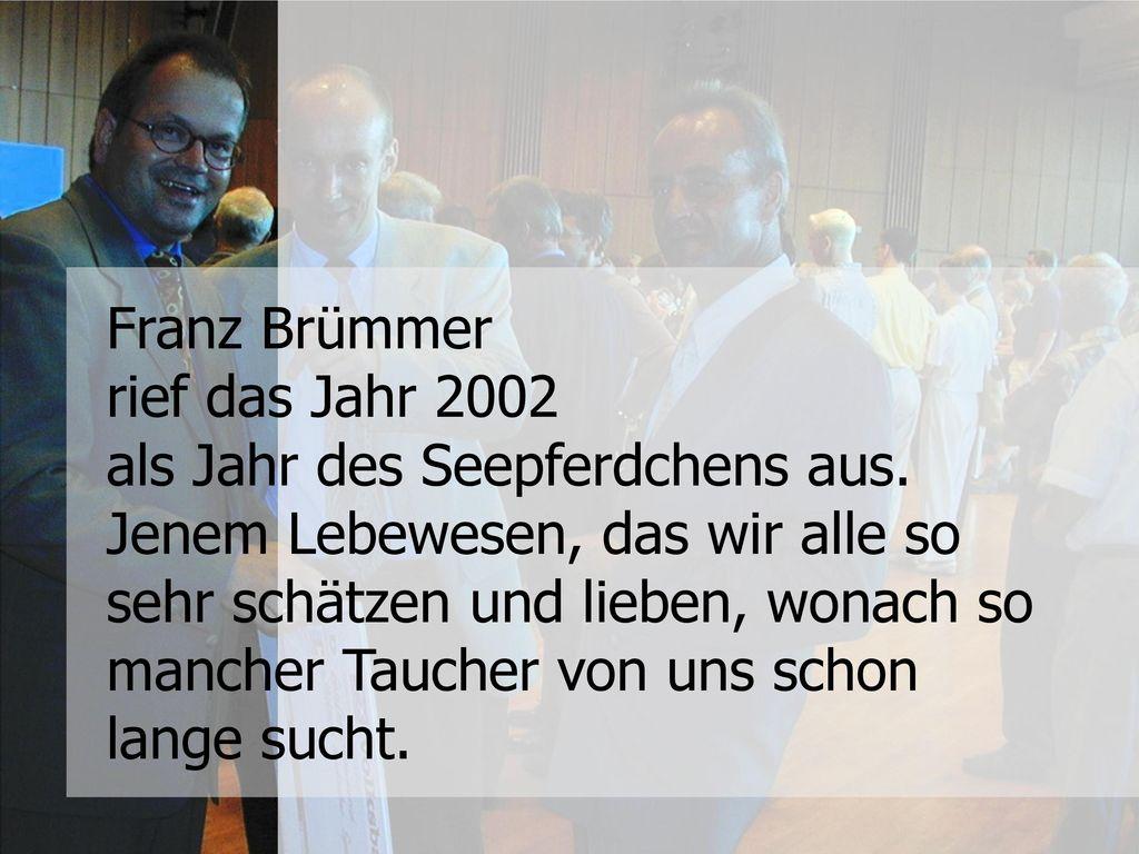 Franz Brümmer rief das Jahr 2002 als Jahr des Seepferdchens aus