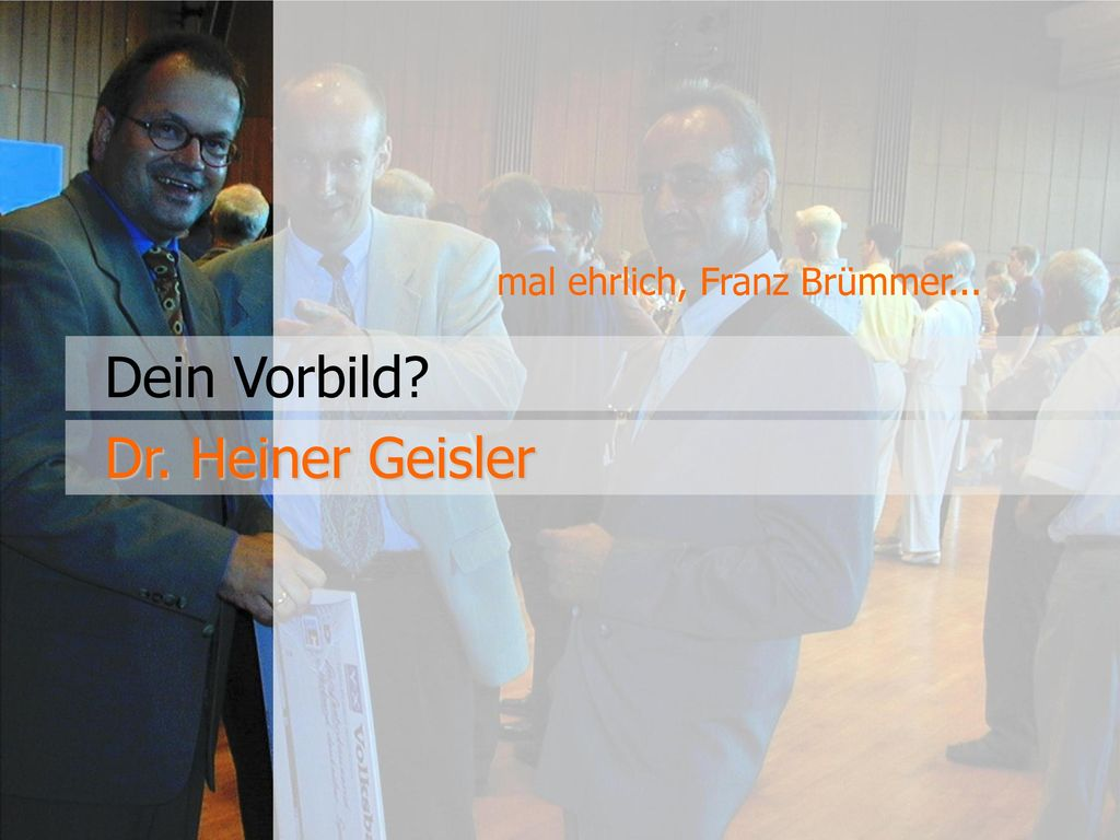 mal ehrlich, Franz Brümmer...