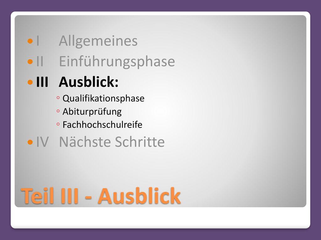 Teil III - Ausblick I Allgemeines II Einführungsphase III Ausblick: