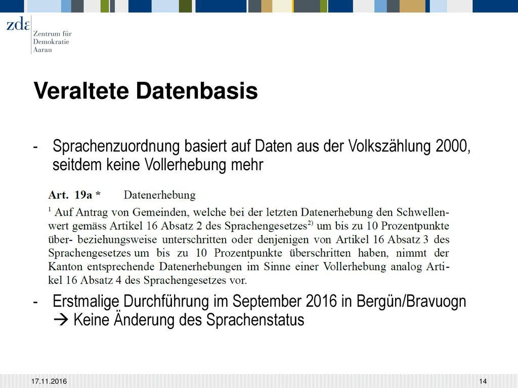 Veraltete Datenbasis Sprachenzuordnung basiert auf Daten aus der Volkszählung 2000, seitdem keine Vollerhebung mehr.