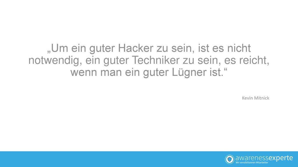 """""""Um ein guter Hacker zu sein, ist es nicht notwendig, ein guter Techniker zu sein, es reicht, wenn man ein guter Lügner ist."""