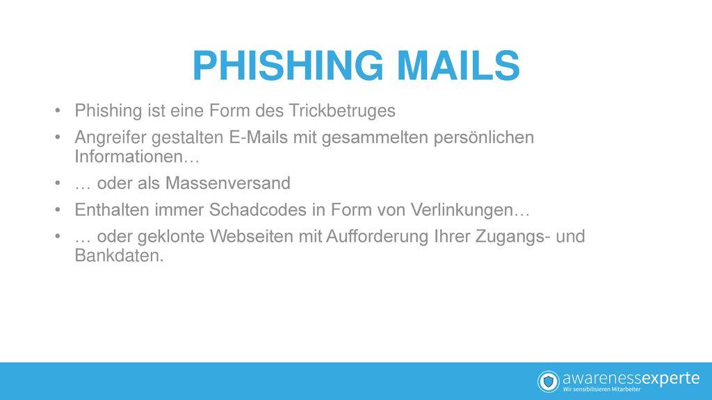 PHISHING MAILS Phishing ist eine Form des Trickbetruges