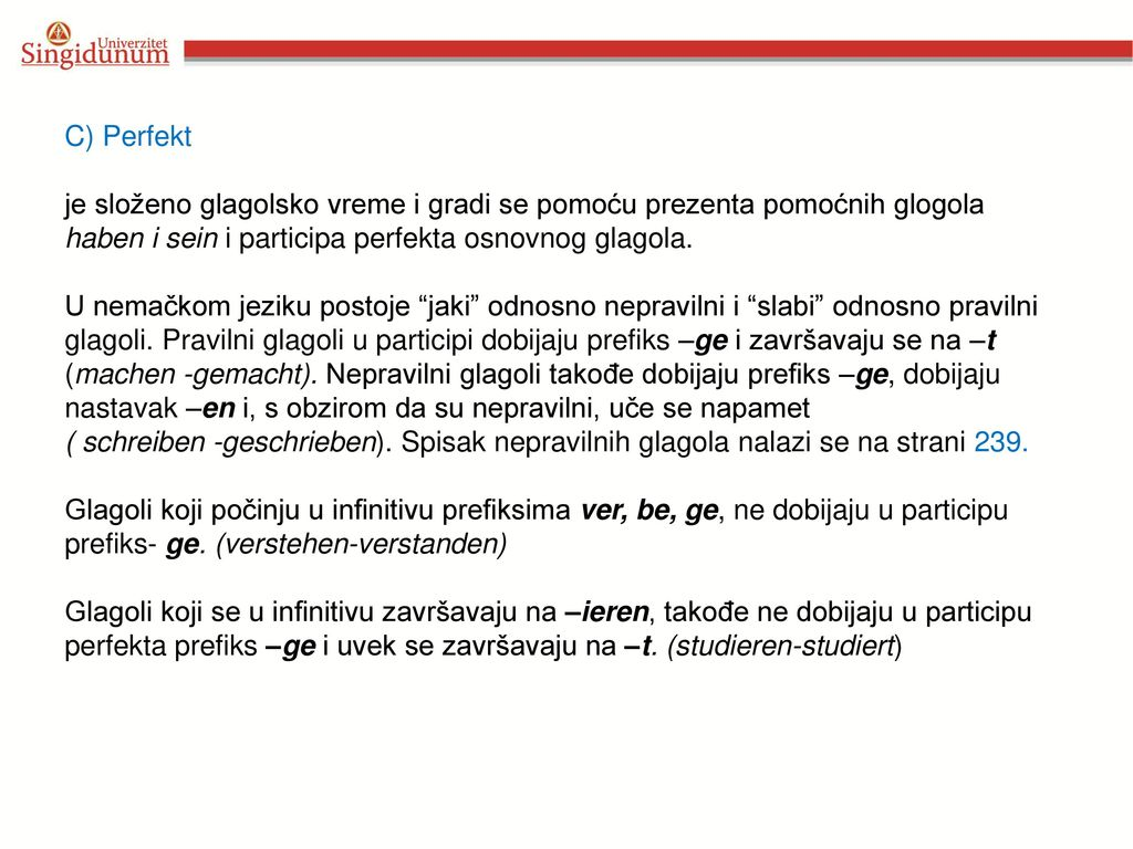 C) Perfekt je složeno glagolsko vreme i gradi se pomoću prezenta pomoćnih glogola haben i sein i participa perfekta osnovnog glagola.