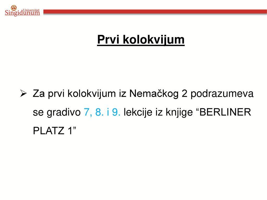 Prvi kolokvijum Za prvi kolokvijum iz Nemačkog 2 podrazumeva se gradivo 7, 8.