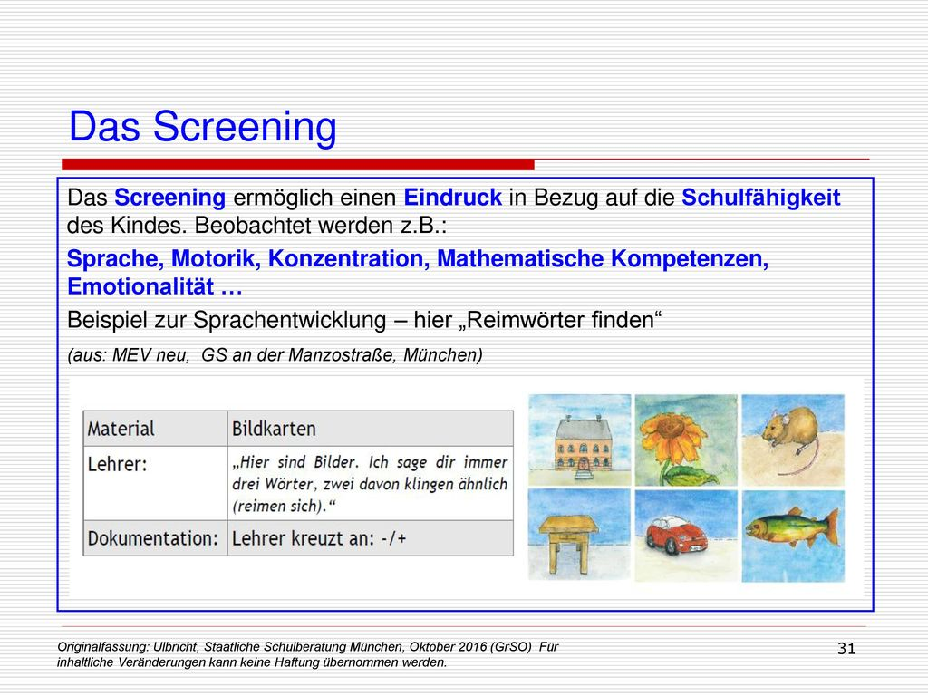 Das Screening Das Screening ermöglich einen Eindruck in Bezug auf die Schulfähigkeit des Kindes. Beobachtet werden z.B.: