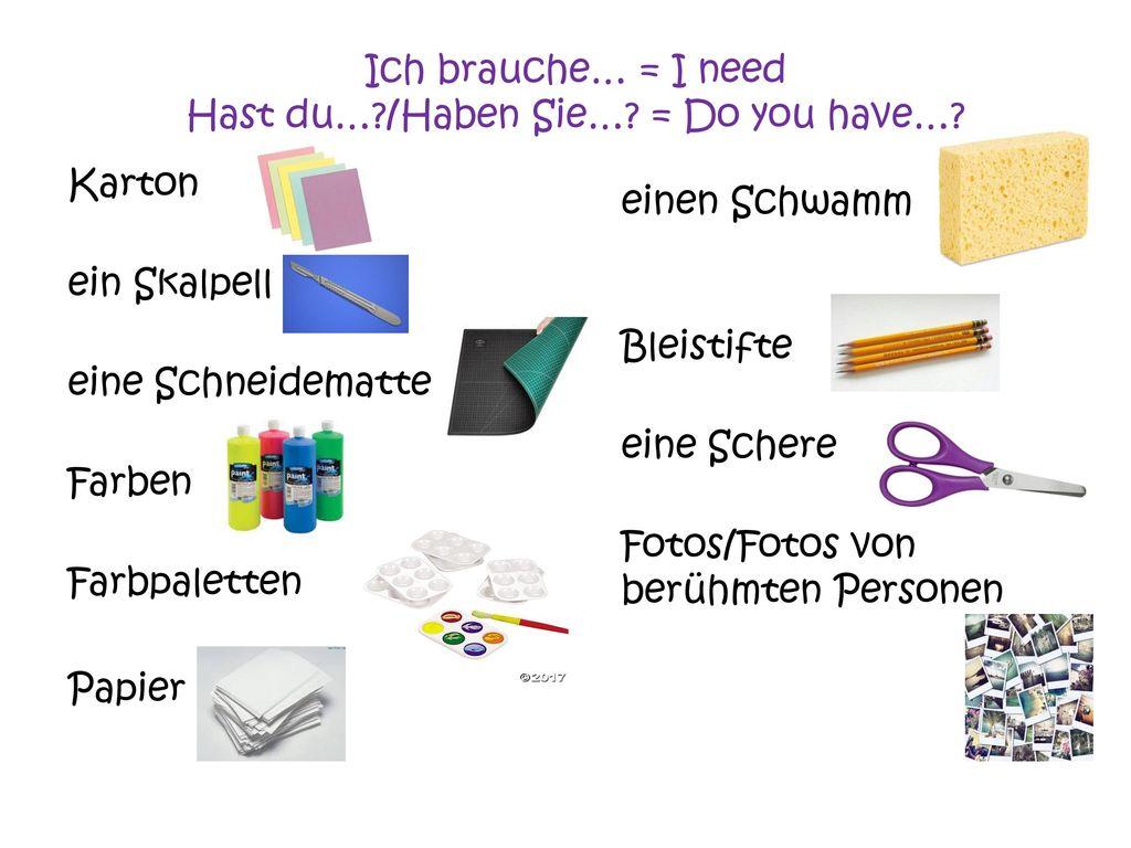 Ich brauche… = I need Hast du… /Haben Sie… = Do you have…