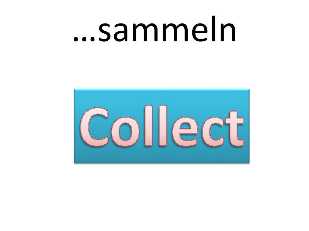 …sammeln Collect