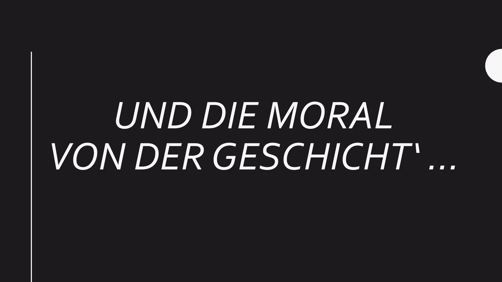 und die moral von der geschicht' …