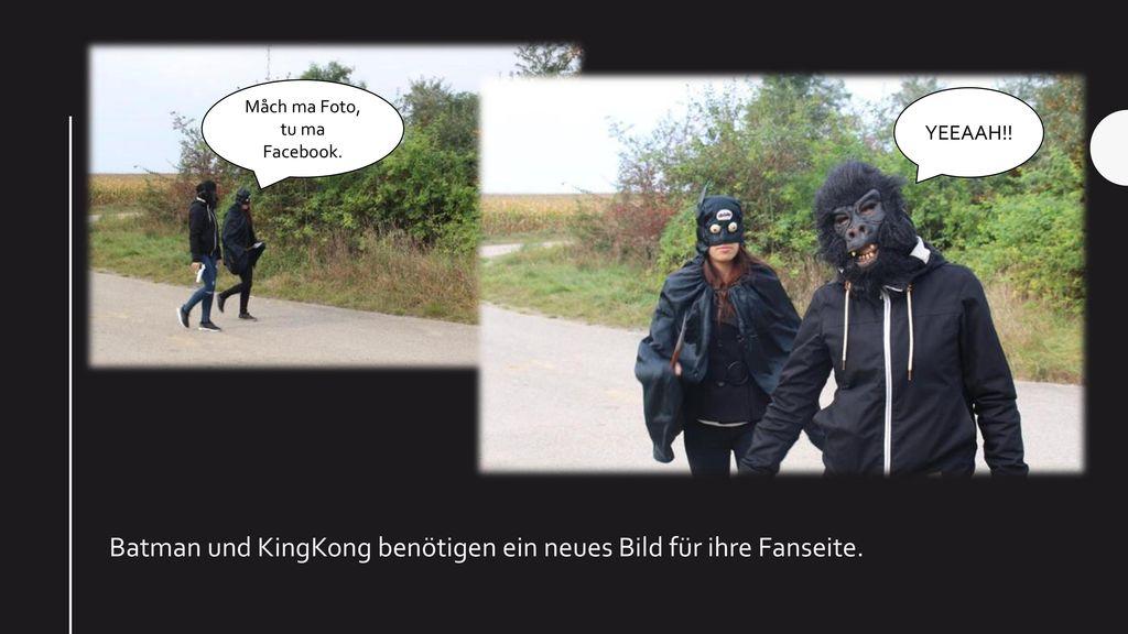 Batman und KingKong benötigen ein neues Bild für ihre Fanseite.