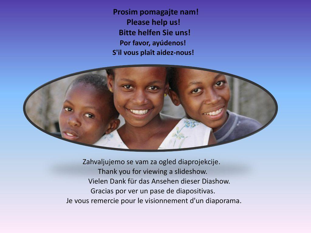 Prosim pomagajte nam! Please help us! Bitte helfen Sie uns!