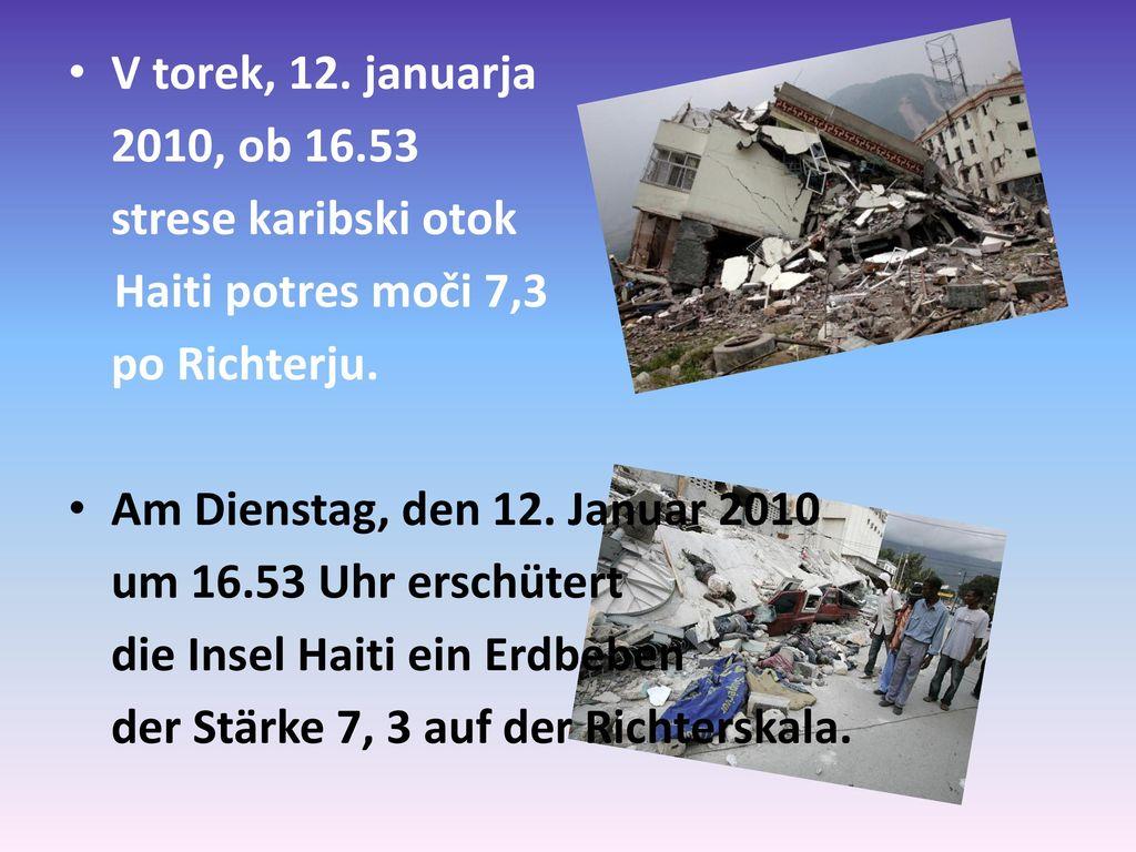 V torek, 12. januarja 2010, ob 16.53. strese karibski otok. Haiti potres moči 7,3. po Richterju.