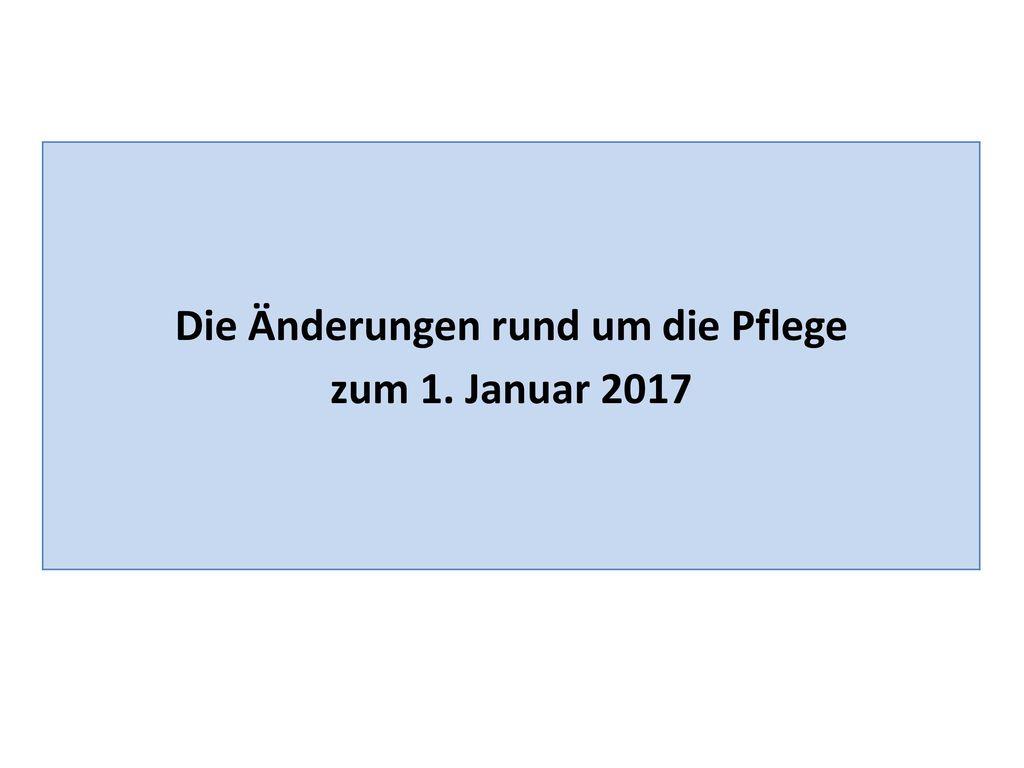 Die Änderungen rund um die Pflege zum 1. Januar 2017