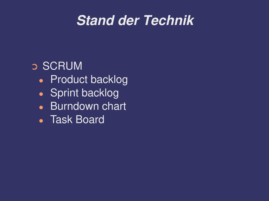 Stand der Technik SCRUM Product backlog Sprint backlog Burndown chart
