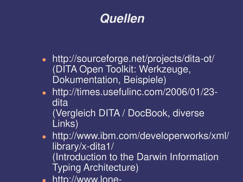 Quellen http://sourceforge.net/projects/dita-ot/ (DITA Open Toolkit: Werkzeuge, Dokumentation, Beispiele)